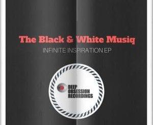 The Black & White Musiq – Infinite Inspiration EP, The Black & White Musiq, Infinite Inspiration, EP, download, cdq, 320kbps, audiomack, dopefile, datafilehost, toxicwap, fakaza, mp3goo ,zip, alac, zippy