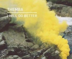 Themba, I Will Do Better (Edit), mp3, download, mp3 download, cdq, 320kbps, audiomack, dopefile, datafilehost, toxicwap, fakaza, mp3goo