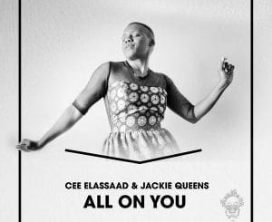 Cee ElAssaad, Jackie Queens, All On You (Voodoo Mix), mp3, download, mp3 download, cdq, 320kbps, audiomack, dopefile, datafilehost, toxicwap, fakaza, mp3goo