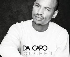 ALBUM: Da Capo – Touched, ALBUM, Da Capo, Touched, download, cdq, 320kbps, audiomack, dopefile, datafilehost, toxicwap, fakaza, mp3goo ,zip, alac, zippy