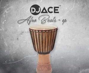 EP, DJ Ace SA, Afro Beats, download, cdq, 320kbps, audiomack, dopefile, datafilehost, toxicwap, fakaza, mp3goo ,zip, alac, zippy