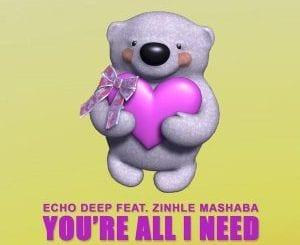 Echo Deep, You're All I Need, Zinhle Mashaba, mp3, download, mp3 download, cdq, 320kbps, audiomack, dopefile, datafilehost, toxicwap, fakaza, mp3goo