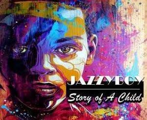 JazzyBoy – Story of A Child (Original Mix), JazzyBoy, Story of A Child, Original Mix, mp3, download, mp3 download, cdq, 320kbps, audiomack, dopefile, datafilehost, toxicwap, fakaza, mp3goo