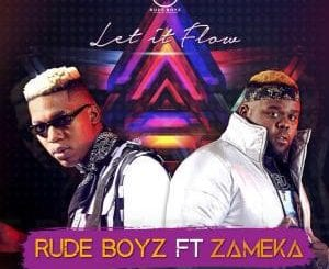 RudeBoyz, Let It Flow, Zameka, mp3, download, datafilehost, fakaza, Afro House 2018, Afro House Mix, Deep House, DJ Mix, Deep House, Afro House Music, House Musi