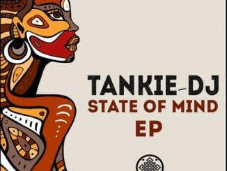 EP: Tankie-DJ – State Of Mind, EP, Tankie-DJ, State Of Mind, download, cdq, 320kbps, audiomack, dopefile, datafilehost, toxicwap, fakaza, mp3goo ,zip, alac, zippy, album
