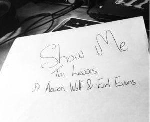 Tim Lewis – Show Me Ft. Aewon Wolf & Earl Evans, Tim Lewis, Show Me, Aewon Wolf, Earl Evans, mp3, download, mp3 download, cdq, 320kbps, audiomack, dopefile, datafilehost, toxicwap, fakaza, mp3goo