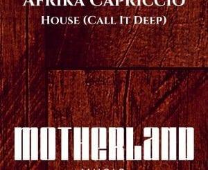 Afrika Capriccio, House (Call It Deep) (Afro House) 2017, mp3, download, datafilehost, fakaza, Afro House 2018, Afro House Mix, Deep House, DJ Mix, Deep House, Afro House Music, House Music, Gqom Beats