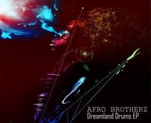 EP, Afro Brotherz, Dreamland Drums, download ,zip, zippyshare, fakaza, EP, datafilehost, album, Afro House 2018, Afro House Mix, Deep House, DJ Mix, Deep House, Afro House Music, House Music, Gqom Beats