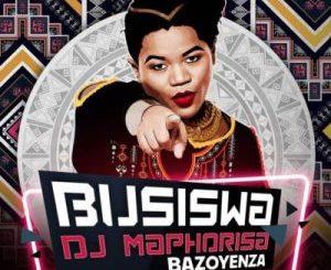 Busiswa, Bazoyenza, DJ Maphorisa, mp3, download, datafilehost, fakaza, Afro House 2018, Afro House Mix, Deep House Mix, DJ Mix, Deep House, Afro House Music, House Music, Gqom Beats, Gqom Songs