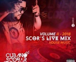 Dj Cubano Scobar, Scor's Live Mix Vol. II, mp3, download, datafilehost, fakaza, Afro House 2018, Afro House Mix, Deep House, DJ Mix, Deep House, Afro House Music, House Music, Gqom Beats