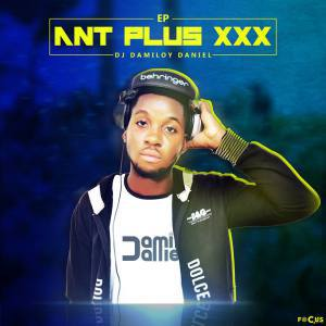 EP, Dj Damiloy Daniel, Ant Plus, download ,zip, zippyshare, fakaza, EP, datafilehost, album, Afro House 2018, Afro House Mix, Deep House Mix, DJ Mix, Deep House, Afro House Music, House Music, Gqom Beats