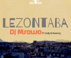 Dj Msewa, Cndy, Kwenzy, Lezontaba (Original Mix), mp3, download, datafilehost, fakaza, Afro House 2018, Afro House Mix, Deep House Mix, DJ Mix, Deep House, Afro House Music, House Music, Gqom Beats