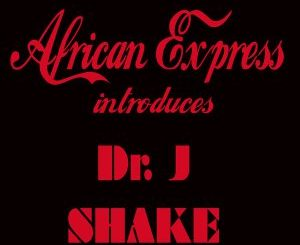 Dr. J, Shake (International Dub), mp3, download, datafilehost, fakaza, Afro House 2018, Afro House Mix, Deep House Mix, DJ Mix, Deep House, Afro House Music, House Music, Gqom Beats