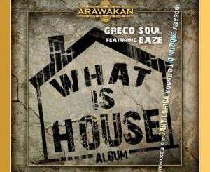 Greco Soul, Eaze, What is House (Dany Cohiba Remix), mp3, download, datafilehost, fakaza, Afro House 2018, Afro House Mix, Deep House Mix, DJ Mix, Deep House, Afro House Music, House Music, Gqom Beats