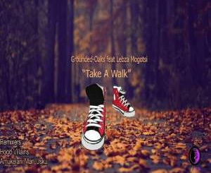 Grounded Oaks, Lebza Mogotsi, Take a Walk (Hood Villains Mix), mp3, download, datafilehost, fakaza, Afro House 2018, Afro House Mix, Deep House Mix, DJ Mix, Deep House, Afro House Music, House Music, Gqom Beats