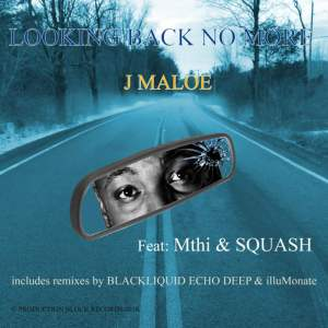 EP, J Maloe, Looking Back No More, download ,zip, zippyshare, fakaza, EP, datafilehost, album, Afro House 2018, Afro House Mix, Deep House Mix, DJ Mix, Deep House, Afro House Music, House Music, Gqom Beats
