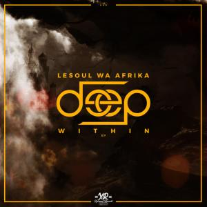 EP, LeSoul WaAfrika, Deep Within, mp3, download, datafilehost, fakaza, Afro House 2018, Afro House Mix, Deep House, DJ Mix, Deep House, Afro House Music, House Music, Gqom Beats