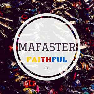 EP, Mafaster, Faithful, download ,zip, zippyshare, fakaza, EP, datafilehost, album, Afro House 2018, Afro House Mix, Deep House Mix, DJ Mix, Deep House, Afro House Music, House Music, Gqom Beats, Gqom Songs