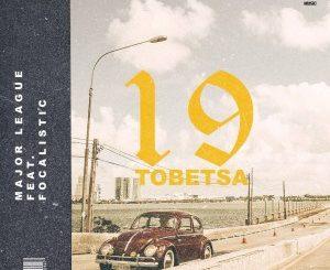 Major League, 19 Tobetsa, Focalistic, mp3, download, datafilehost, fakaza, Afro House 2018, Afro House Mix, Deep House Mix, DJ Mix, Deep House, Afro House Music, House Music, Gqom Beats, Gqom Songs