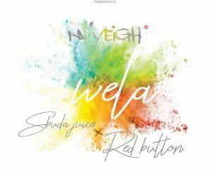N'Veigh, Wela, Sbuda Juice, RED BUTTON, mp3, download, datafilehost, toxicwap, fakaza