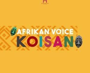 Afrikan Voice, Koisan (Original Mix), mp3, download, datafilehost, fakaza, Afro House 2018, Afro House Mix, Deep House Mix, DJ Mix, Deep House, Deep House Music, Afro House Music, House Music, Gqom Beats, Gqom Songs, Kwaito Songs
