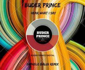 Buder Prince, Hear What I Say (Daniele Baldi Remix), mp3, download, datafilehost, fakaza, Afro House 2018, Afro House Mix, Afro House Music