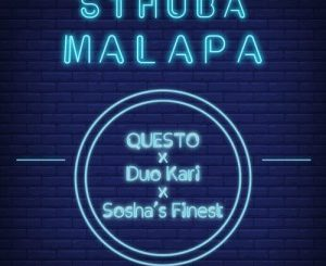 Dj Questo, Duo Kari, Sosha's Finest, Sthuba Malapa, mp3, download, datafilehost, fakaza, Afro House 2018, Afro House Mix, Afro House Music