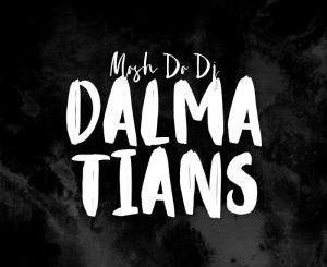 Mash Da Dj, Dalmatians (Original Mix), mp3, download, datafilehost, fakaza, Afro House 2018, Afro House Mix, Deep House Mix, DJ Mix, Deep House, Deep House Music, Afro House Music, House Music, Gqom Beats, Gqom Songs, Kwaito Songs