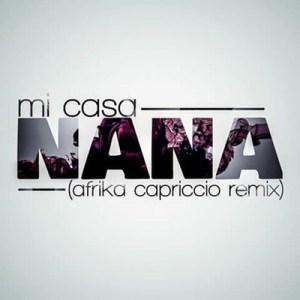 DOWNLOAD Mi Casa – Nana (Afrika Capriccio Remix) – ZAMUSIC