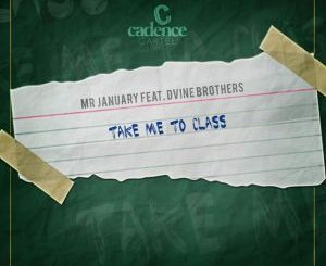 Mr January, Take Me to Class, D'vine Brothers, mp3, download, datafilehost, fakaza, Afro House 2018, Afro House Mix, Afro House Music