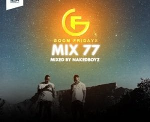 Naked Boyz, Gqom Fridays Mixtape Vol.77, download ,zip, zippyshare, fakaza, EP, datafilehost, album, Afro House 2018, Afro House Mix, Deep House Mix, DJ Mix, Deep House, Deep House Music, Afro House Music, House Music, Gqom Beats, Gqom Songs