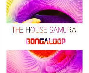 The House Samurai, Bongaloop (Original Mix) , mp3, download, datafilehost, fakaza, Afro House 2018, Afro House Mix, Deep House Mix, DJ Mix, Deep House, Afro House Music, House Music, Gqom Beats, Gqom Songs