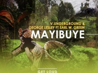 V.Underground, George Lesley, Mayibuye (Original Mix) ,Earl W. Green, mp3, download, datafilehost, fakaza, Afro House 2018, Afro House Mix, Afro House Music