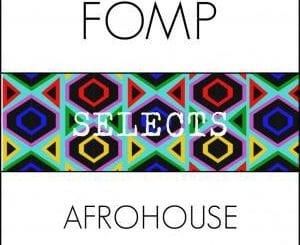 Various Artists, FOMP Selects Afro House, download ,zip, zippyshare, fakaza, EP, datafilehost, album, Afro House 2018, Afro House Mix, Deep House Mix, DJ Mix, Deep House, Deep House Music, Afro House Music, House Music, Gqom Beats, Gqom Songs
