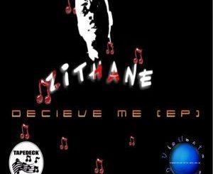 EP, Zithane, Deceive Me, download ,zip, zippyshare, fakaza, EP, datafilehost, album, Afro House 2018, Afro House Mix, Deep House Mix, DJ Mix, Deep House, Afro House Music, House Music, Gqom Beats, Gqom Songs