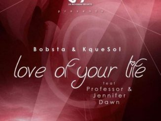 Bobsta & KqueSol, Love Of Your Life, Professor, Jennifer Dawn, mp3, download, datafilehost, fakaza, Afro House 2018, Afro House Mix, Deep House Mix, DJ Mix, Deep House, Afro House Music, House Music, Gqom Beats, Gqom Songs