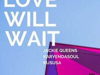 Jackie Queens, Love Will Wait (Kususa Remix), mp3, download, datafilehost, fakaza, Afro House 2018, Afro House Mix, Deep House Mix, DJ Mix, Deep House, Deep House Music, Afro House Music, House Music, Gqom Beats, Gqom Songs, Kwaito Songs