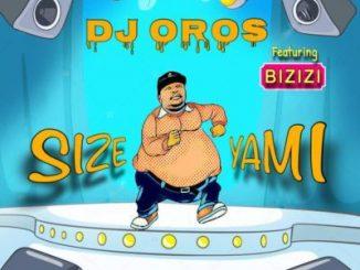 DJ Oros, Size Yami, Bizizi, mp3, download, datafilehost, toxicwap, fakaza
