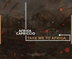 Afrika Capriccio, Take Me To Africa (Original Mix), mp3, download, datafilehost, fakaza, Afro House 2018, Afro House Mix, Afro House Music