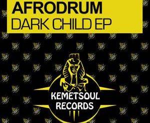 AfroDrum, Dark Child, mp3, download, datafilehost, fakaza, Afro House 2018, Afro House Mix, Afro House Music