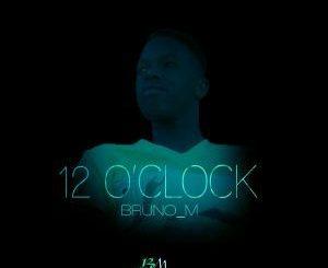 Bruno M, 12´Oclock, mp3, download, datafilehost, fakaza, Afro House 2018, Afro House Mix, Afro House Music