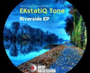 EKstatiQ Tone, Riverside, download ,zip, zippyshare, fakaza, EP, datafilehost, album, Afro House 2018, Afro House Mix, Afro House Music
