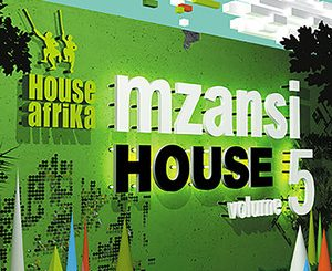 Various Artists, House Afrika Presents Mzansi House Vol. 5, House Afrika, Mzansi House, download ,zip, zippyshare, fakaza, EP, datafilehost, album, Afro House 2018, Afro House Mix, Afro House Music, Deep House Mix, Deep House, Deep House Music, House Music