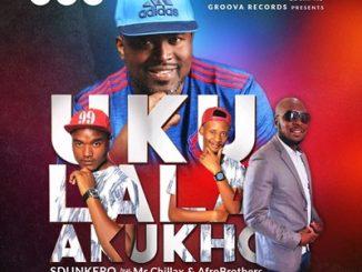 DJ Sdunkero, Ukulala Akukho, Mr Chillax, Afro Brotherz, mp3, download, datafilehost, fakaza, Afro House 2018, Afro House Mix, Afro House Music