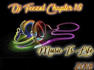 DJ FeezoL, Chapter 18 (Music Is Life 2018), mp3, download, datafilehost, fakaza, Afro House 2018, Afro House Mix, Afro House Music, House Music