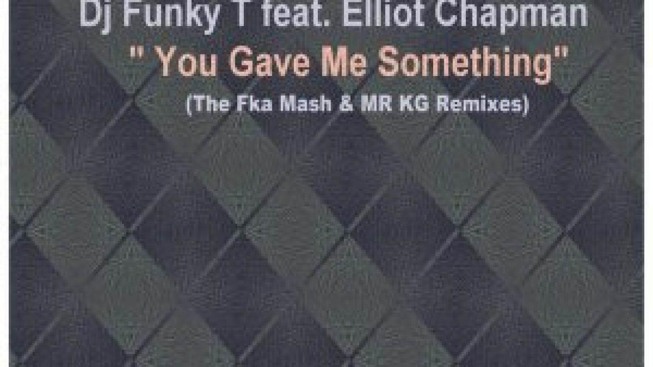 DOWNLOAD DJ Funky T – You Gave Me Something (Fka Mash Re