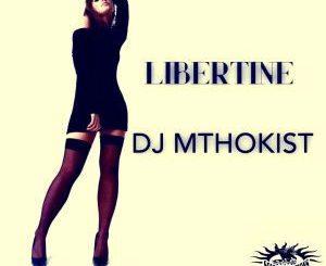 DJ Mthokist, Libertine (Original Mix), mp3, download, datafilehost, fakaza, Afro House 2018, Afro House Mix, Afro House Music, House Music