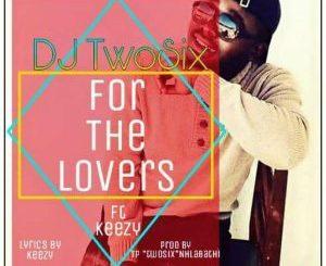 DJ Twosix, For the Lovers, Keezy, mp3, download, datafilehost, toxicwap, fakaza