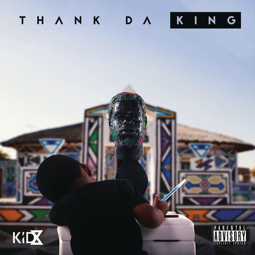 Kid X, Thank Da King, Cover Artwork, Tracklist, download ,zip, zippyshare, fakaza, EP, datafilehost, album, Hiphop, Hip hop music, Hip Hop Songs, Hip Hop Mix, Hip Hop, Rap, Rap Music