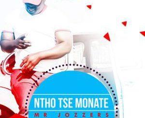 Mr Jozzers, Ntho Tse Monate, mp3, download, datafilehost, fakaza, Afro House 2018, Afro House Mix, Afro House Music, House Music